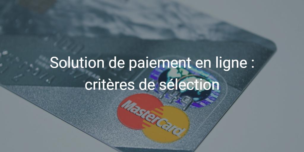 Solution de paiement en ligne : critères de sélection