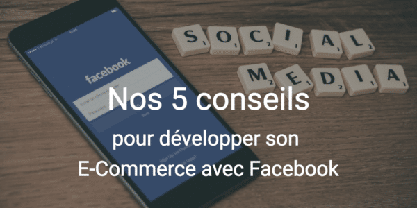 développer son e-commerce avec Facebook