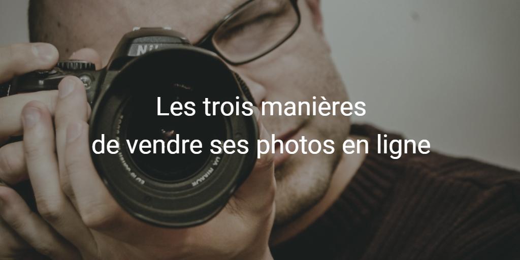 Les trois manières de vendre ses photos en ligne