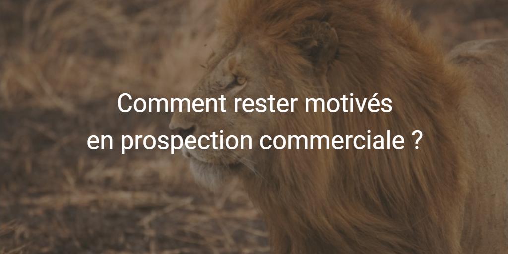 3 principes pour rester motivés en prospection commerciale