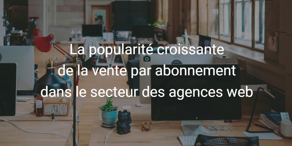La popularité croissante de la vente par abonnement dans le secteur des agences web