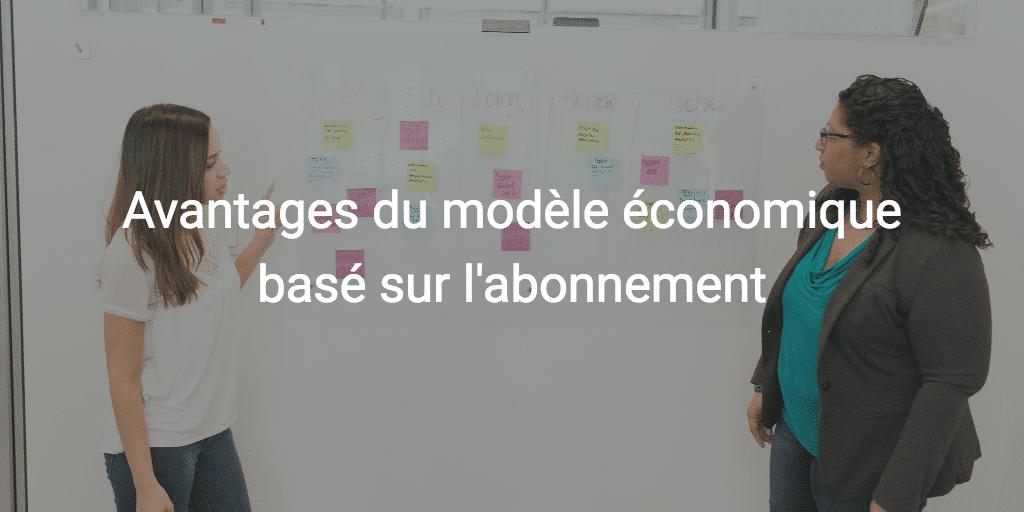 Avantages du modèle économique basé sur l'abonnement