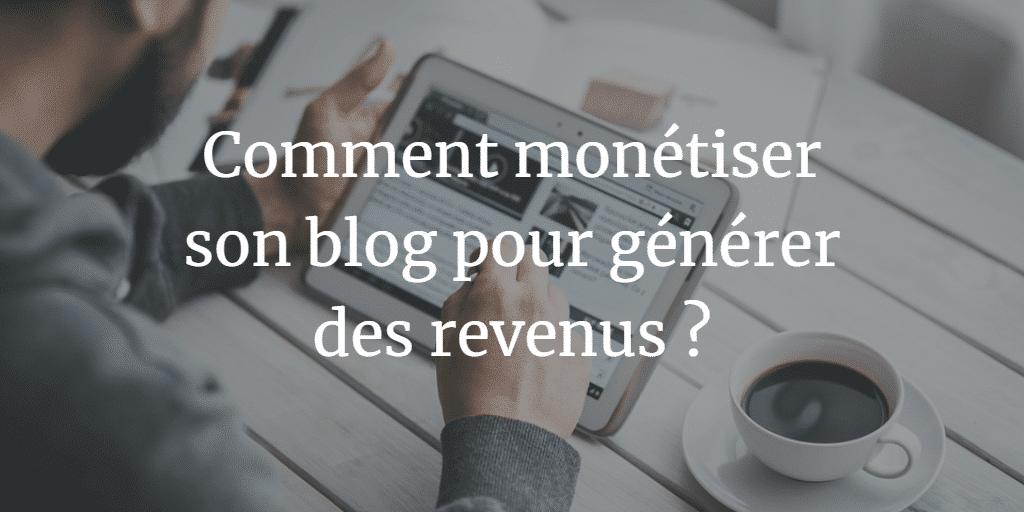 Leviers pour monétiser son blog