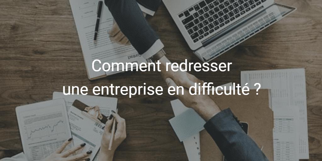 Comment redresser une entreprise en difficulté ?