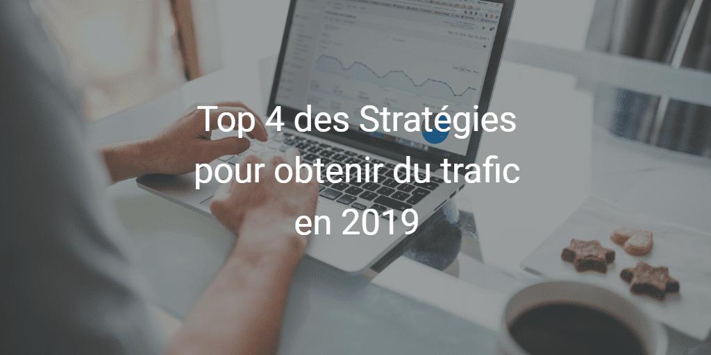 Top 4 des Stratégies pour obtenir du trafic en 2019