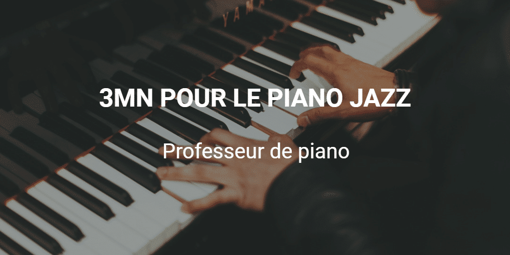 3MN POUR LE PIANO JAZZ