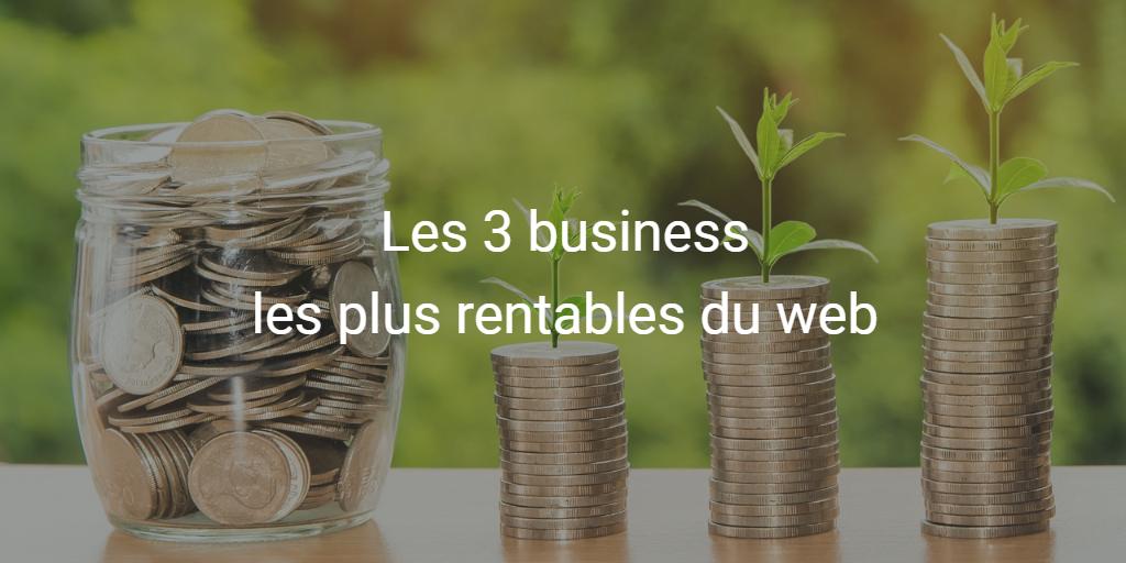 Les 3 business les plus rentables du web