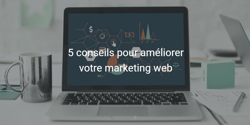 5 conseils pour améliorer votre marketing web