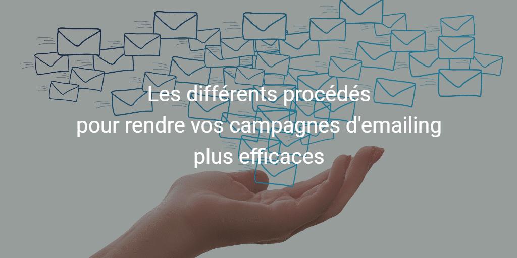Les différents procédés pour rendre vos campagnes d'emailing plus efficaces