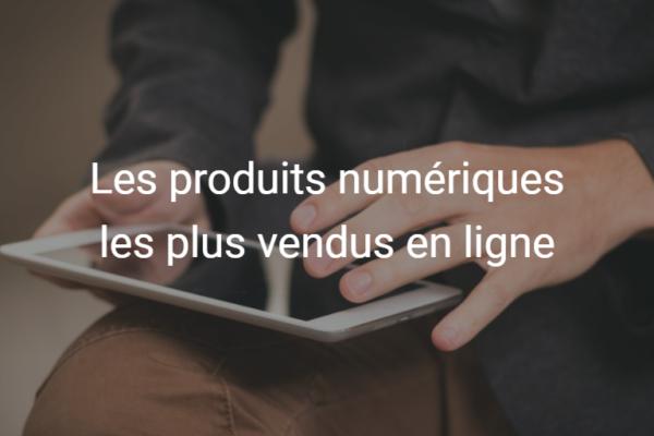 Les produits numériques les plus vendus en ligne
