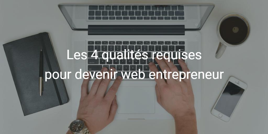 Devenir web entrepreneur : les 4 qualités requises