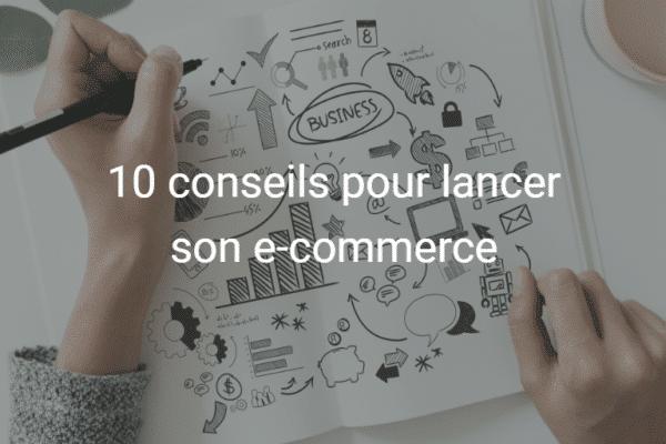 10 conseils pour lancer son e-commerce