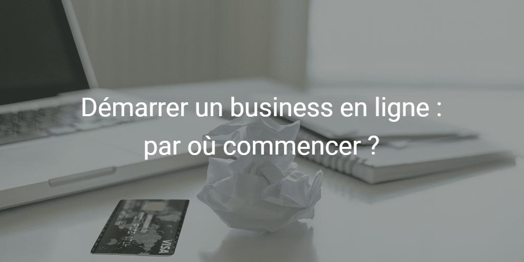 Démarrer un business en ligne : par où commencer ?