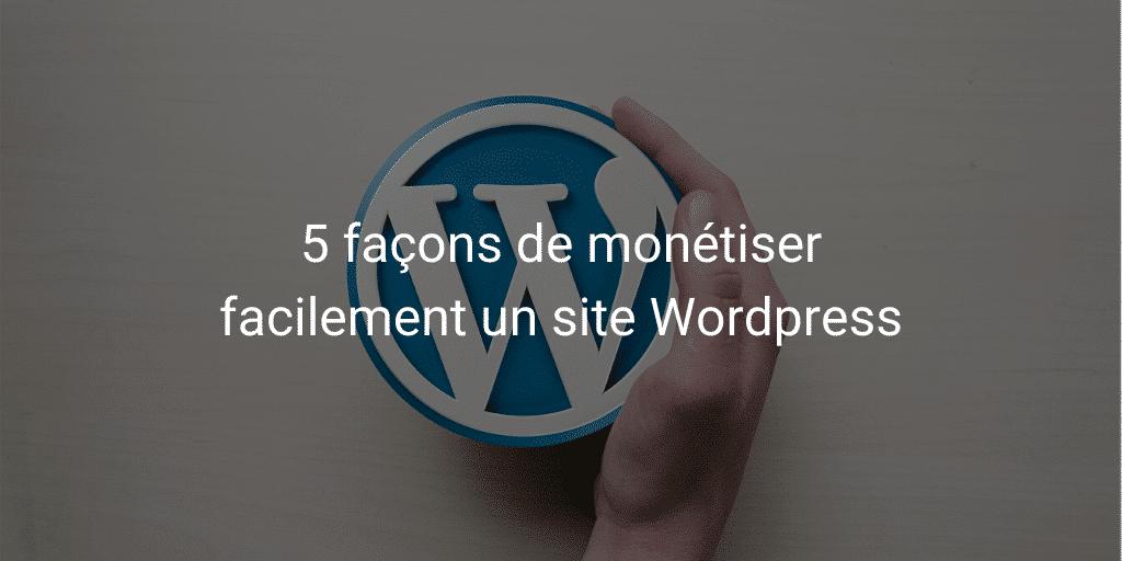 5 façons de monétiser facilement un site Wordpress