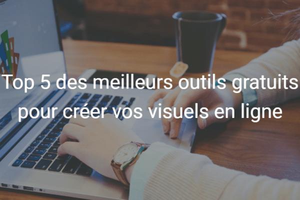 Les 5 meilleurs outils en ligne pour créer vos visuels gratuitement