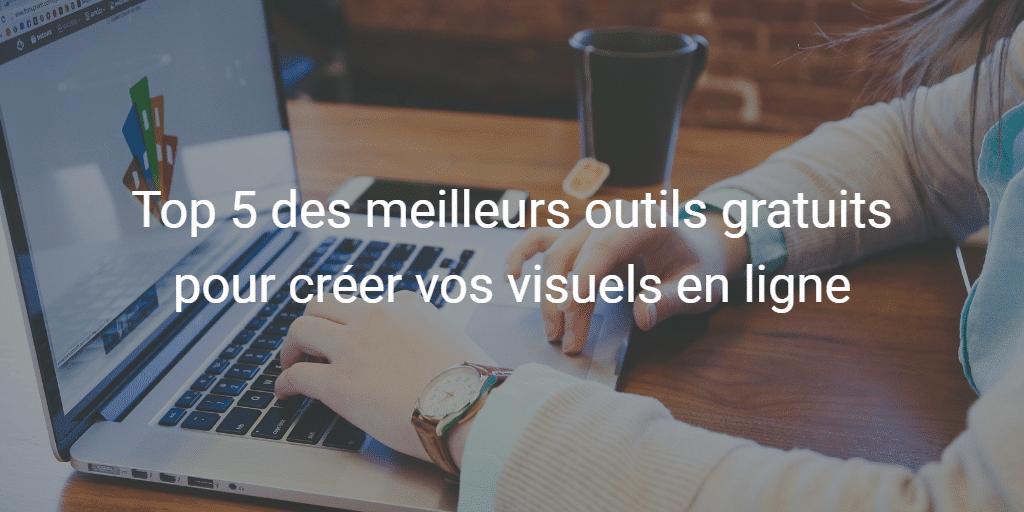 Top 5 des meilleurs outils gratuits pour créer vos visuels en ligne