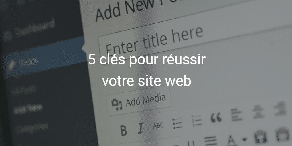 5 clés pour réussir votre site web