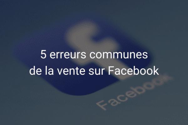 5 erreurs communes de la vente sur Facebook