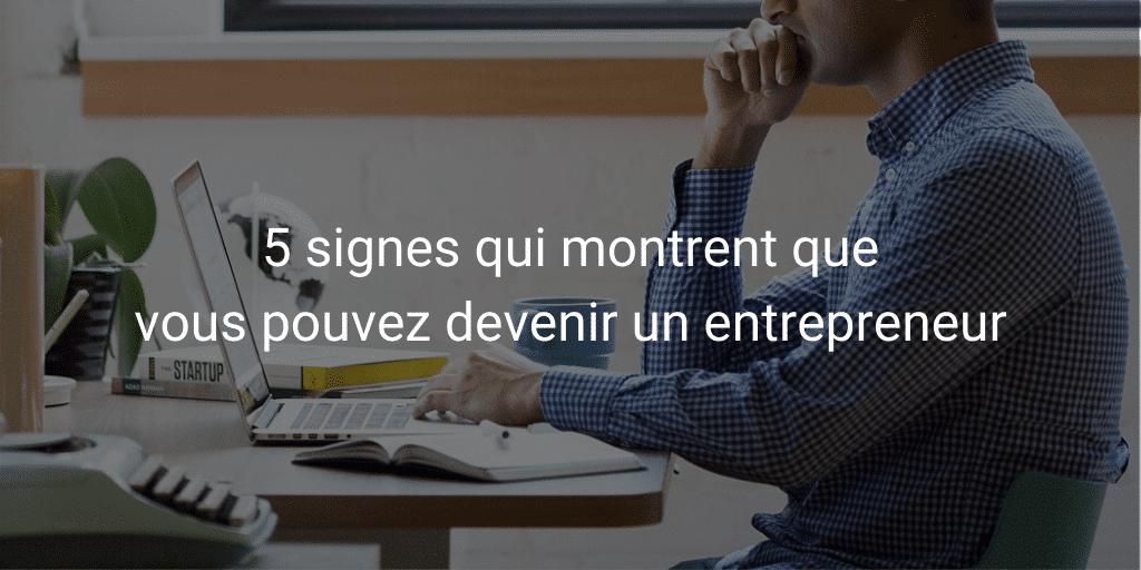 5 signes qui montrent que vous pouvez devenir un entrepreneur