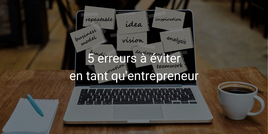 5 erreurs à éviter en tant qu'entrepreneur
