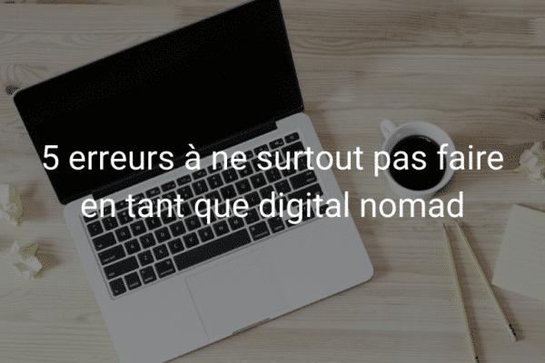 5 erreurs à ne surtout pas faire en tant que digital nomad