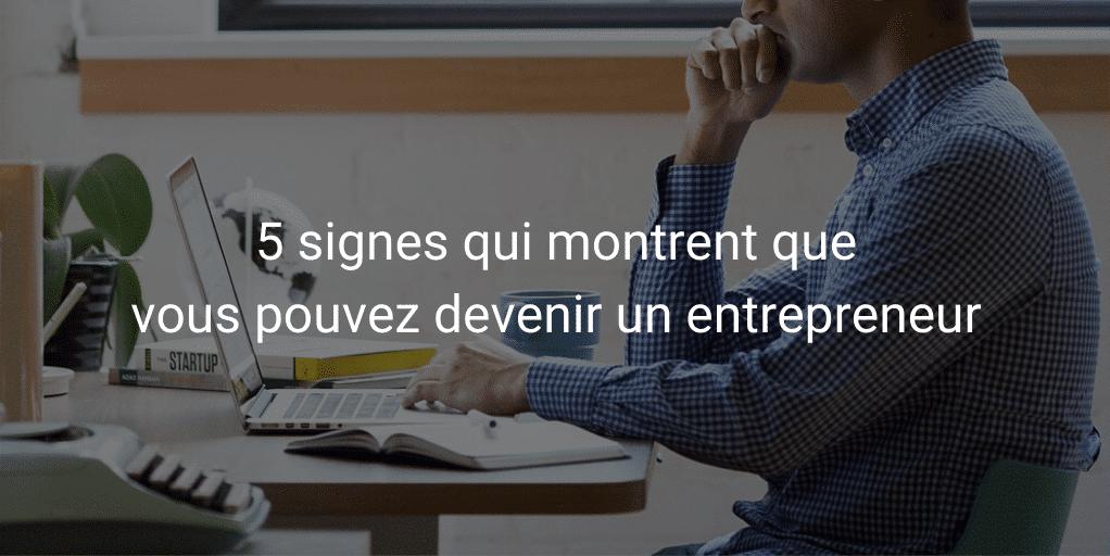 5 signes qui prouvent qu'un entrepreneur sommeille en vous