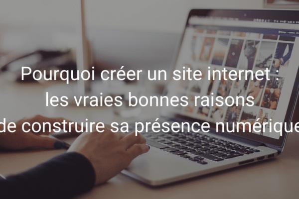 Les vraies bonnes raisons de créer un site internet