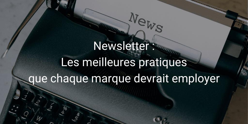 Newsletter : Les meilleures pratiques que chaque marque devrait employer