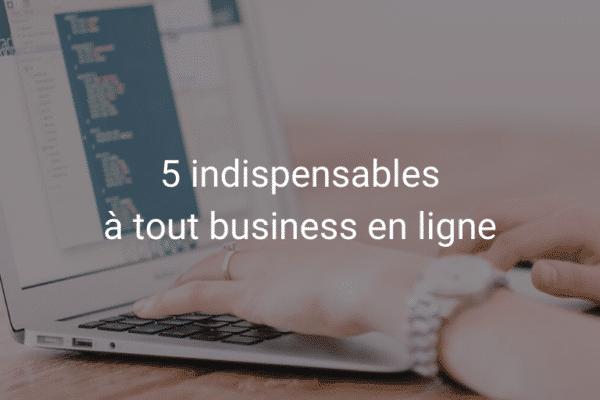 5 indispensables à tout business en ligne