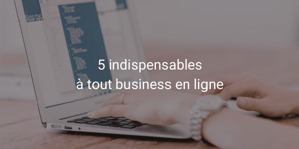 5 éléments indispensables à tout business en ligne