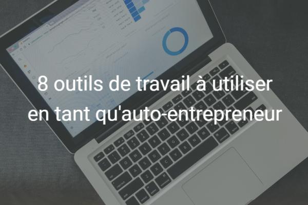 8 outils de travail à utiliser en tant qu'auto-entrepreneur