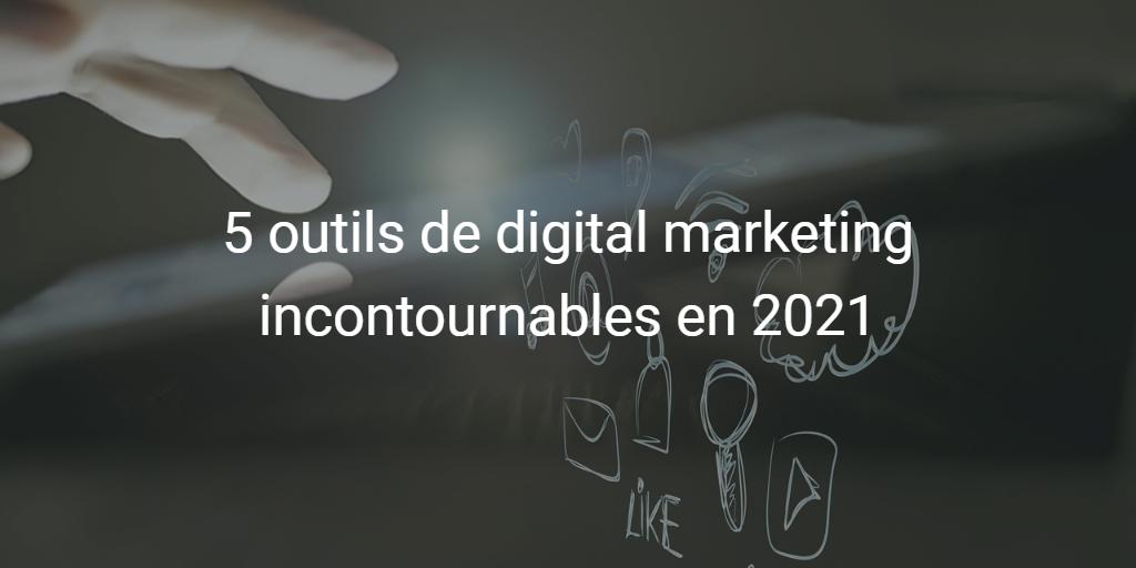 5 outils de digital marketing incontournables en 2021
