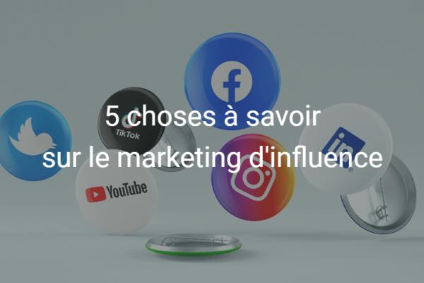 5 choses à savoir sur le marketing d'influence