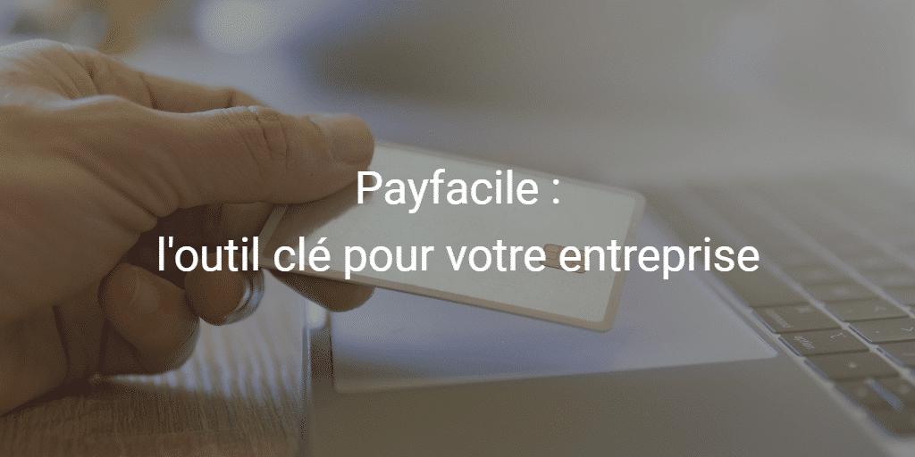 Payfacile : l'outil clé pour votre entreprise