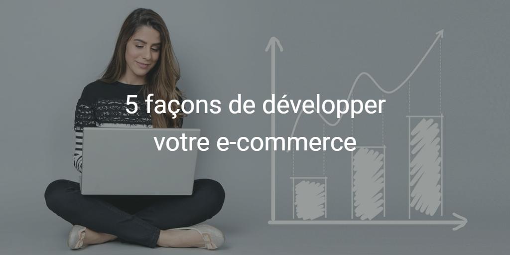 5 façons de développer votre e-commerce