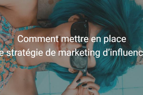 Comment mettre en place une stratégie de marketing d'influence ?