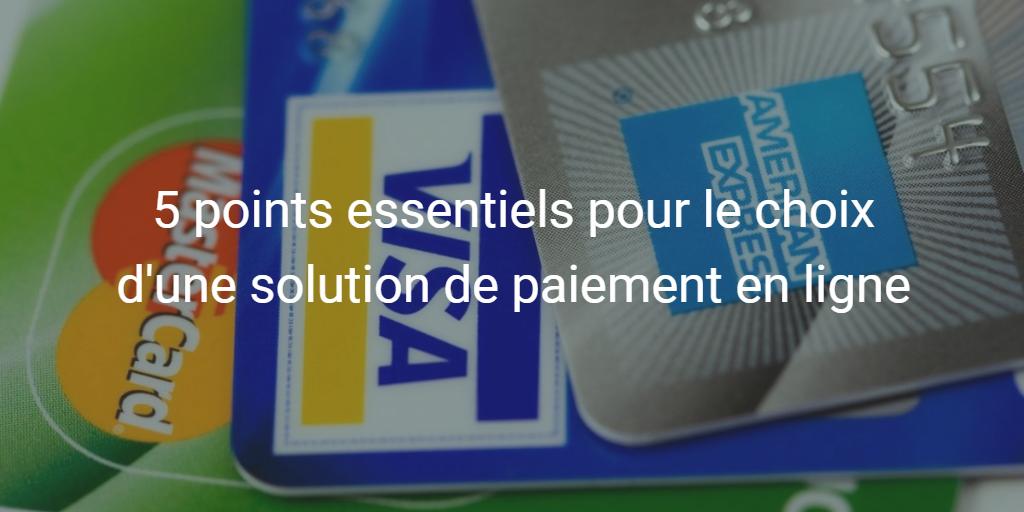 5 critères pour choisir une solution de paiement en ligne