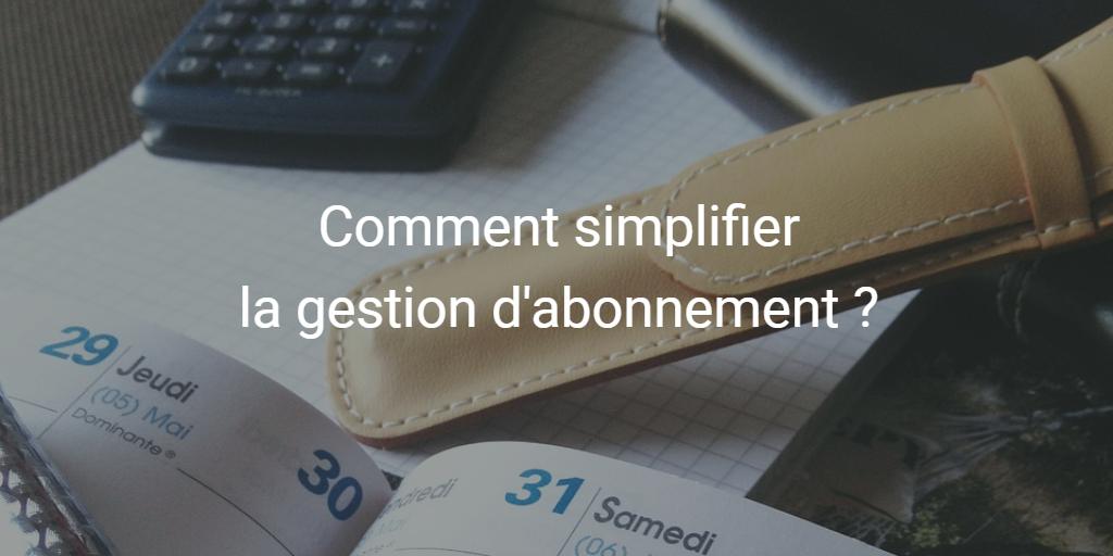 Comment simplifier la gestion d'abonnement ?